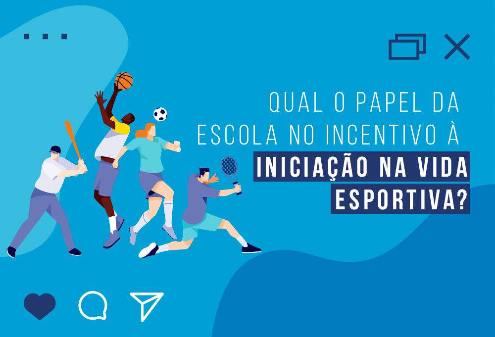 Qual o papel da escola no incentivo à iniciação na vida esportiva?